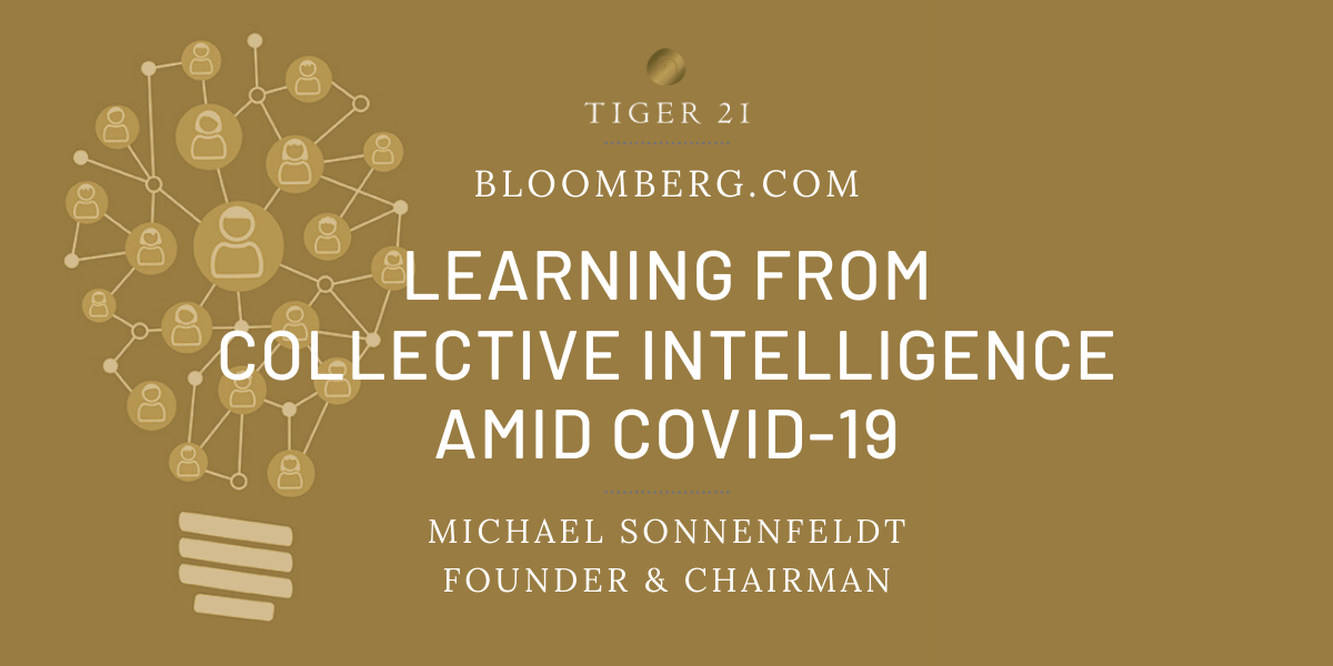 TIGER 21 FOUNDER SHARES WITH BLOOMBERG HOW MEMBERS LEARN FROM COLLECTIVE INTELLIGENCE AMID COVID-19