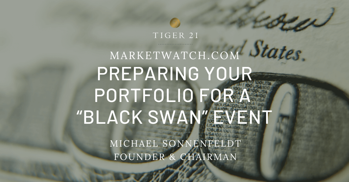 "PREPARING YOUR PORTFOLIO FOR A ""BLACK SWAN"" EVENT : TIGER 21 FOUNDER FEAUTURED IN MARKETWATCH"