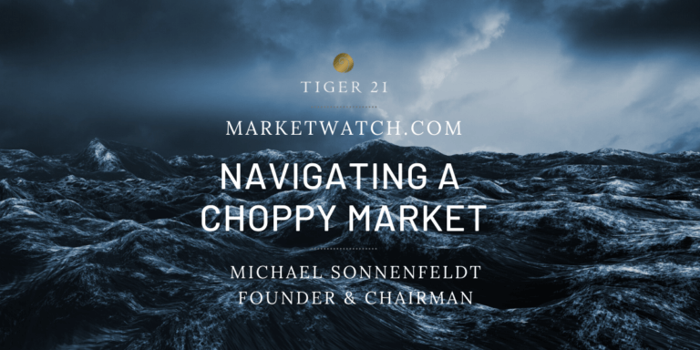 "NAVIGATING THIS ""CHOPPY MARKET"": TIGER 21 FOUNDER FEATURED ON MARKETWATCH"