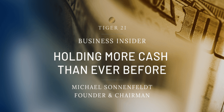 Holding More Cash Than Ever Before: TIGER 21 Founder on Investing Today